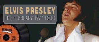 Elvis Presley - The Februar 1977 Tour