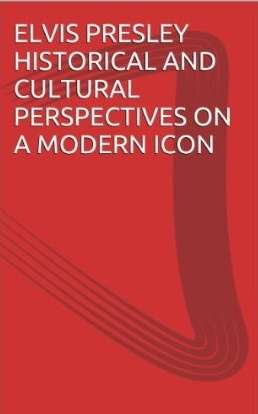 Elvis Presley Historical And Cultural Perspectives On A Modern Icon