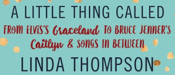 A Little Thing Called Life - From Elvis's Graceland To Bruce Jenner's Caitlyn & Songs In Between