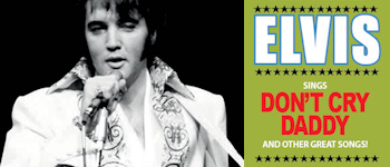Elvis Sings Don´t Cry Daddy And Other Great Songs!
