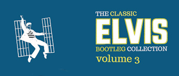 The Classic Elvis Bootleg Collection - Volume 3