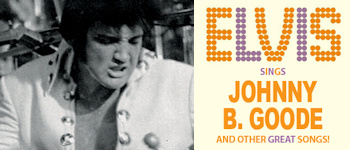 Elvis Sings Johnny B. Goode And Other Great Songs!