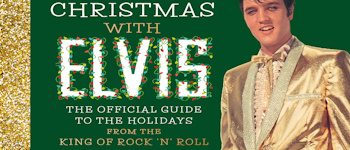Christmas With Elvis: The Official Guide To the Holidays From The King Of Rock 'n' Roll
